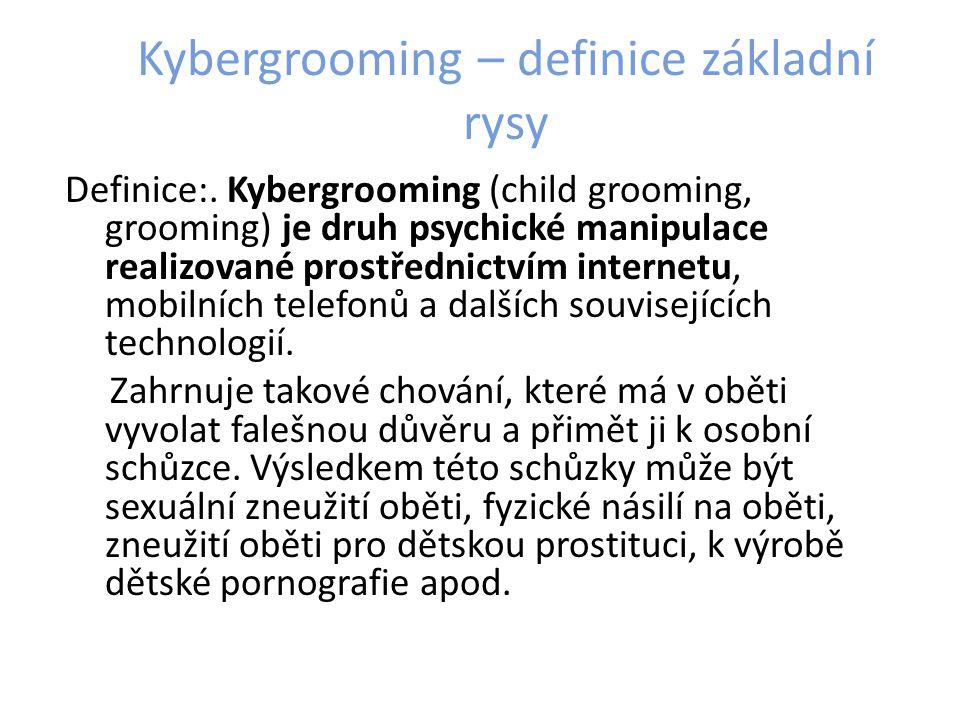 Kybergrooming – definice základní rysy Definice:. Kybergrooming (child grooming, grooming) je druh psychické manipulace realizované prostřednictvím in