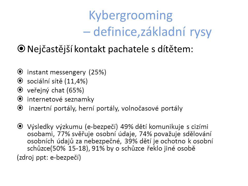 Kybergrooming – definice,základní rysy  Nejčastější kontakt pachatele s dítětem:  instant messengery (25%)  sociální sítě (11,4%)  veřejný chat (6