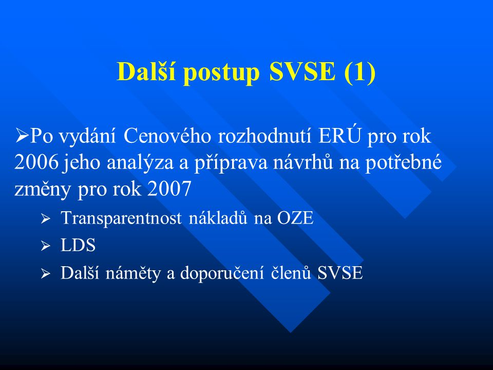 Další postup SVSE (1)   Po vydání Cenového rozhodnutí ERÚ pro rok 2006 jeho analýza a příprava návrhů na potřebné změny pro rok 2007   Transparent