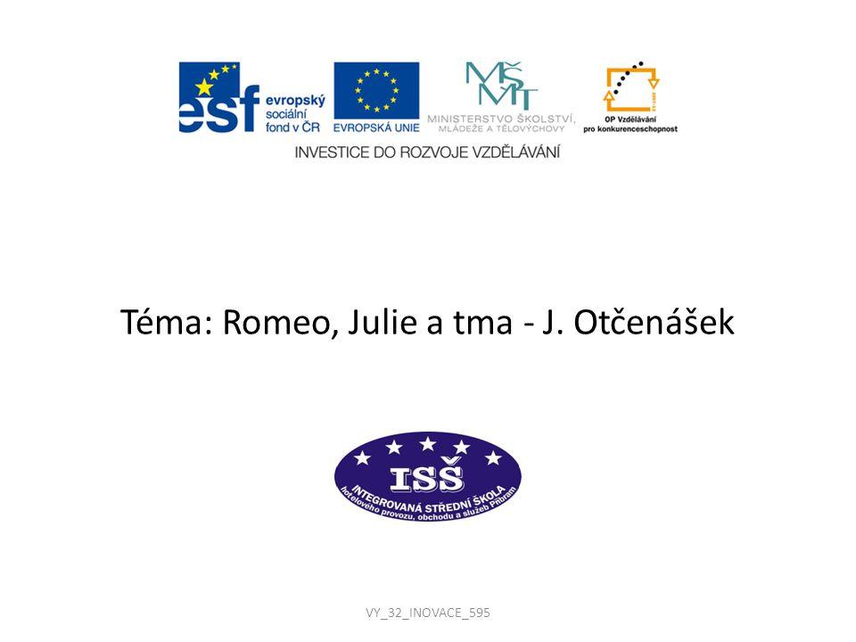 VY_32_INOVACE_595 Téma: Romeo, Julie a tma - J. Otčenášek