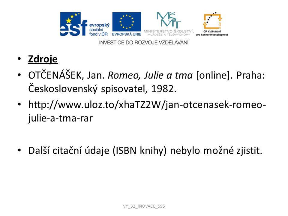 Zdroje OTČENÁŠEK, Jan. Romeo, Julie a tma [online]. Praha: Československý spisovatel, 1982. http://www.uloz.to/xhaTZ2W/jan-otcenasek-romeo- julie-a-tm