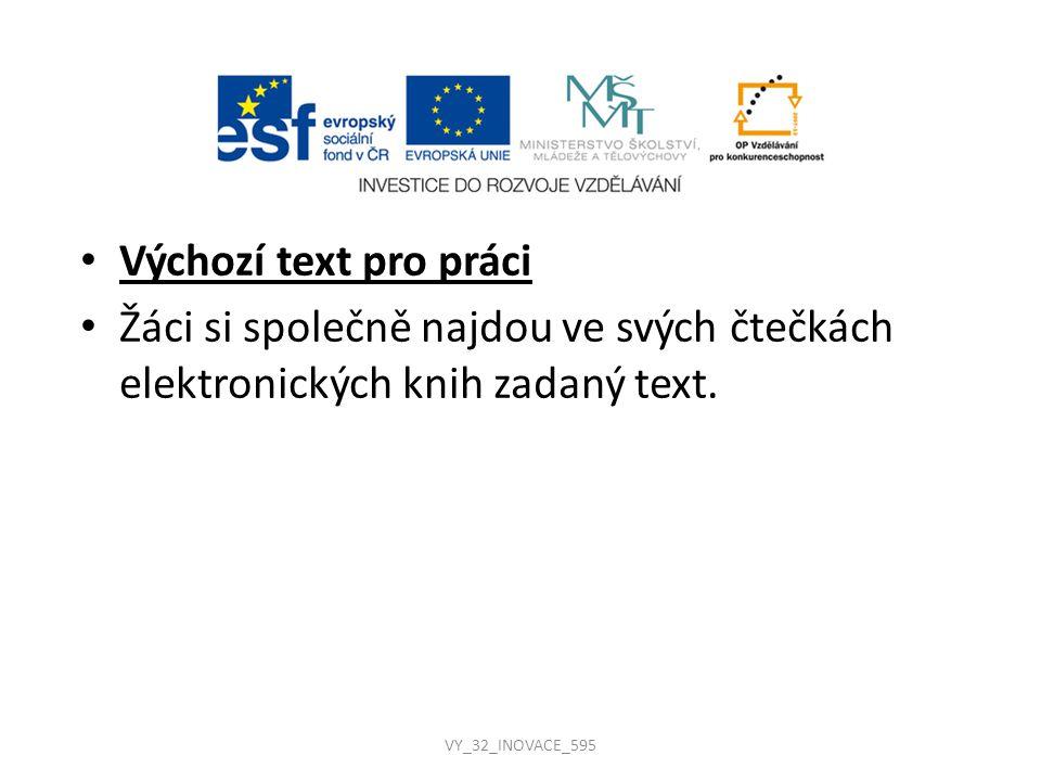 Výchozí text pro práci Žáci si společně najdou ve svých čtečkách elektronických knih zadaný text. VY_32_INOVACE_595
