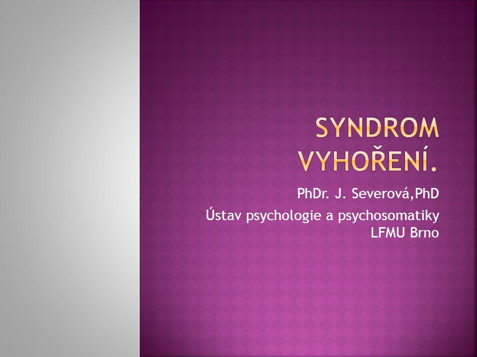 PhDr. J. Severová,PhD Ústav psychologie a psychosomatiky LFMU Brno