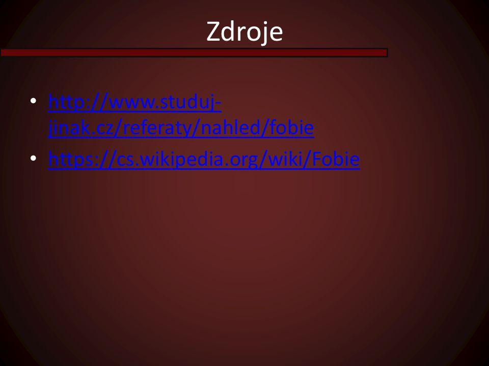 Zdroje http://www.studuj- jinak.cz/referaty/nahled/fobie http://www.studuj- jinak.cz/referaty/nahled/fobie https://cs.wikipedia.org/wiki/Fobie