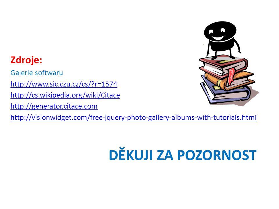 DĚKUJI ZA POZORNOST Zdroje: Galerie softwaru http://www.sic.czu.cz/cs/?r=1574 http://cs.wikipedia.org/wiki/Citace http://generator.citace.com http://visionwidget.com/free-jquery-photo-gallery-albums-with-tutorials.html