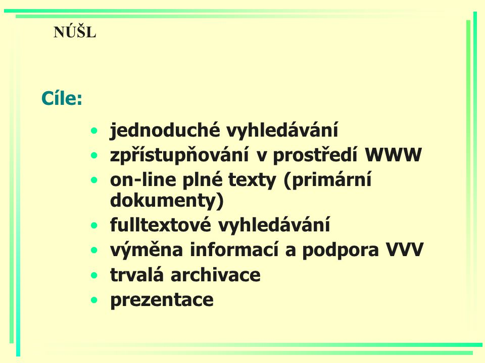 Cíle: jednoduché vyhledávání zpřístupňování v prostředí WWW on-line plné texty (primární dokumenty) fulltextové vyhledávání výměna informací a podpora