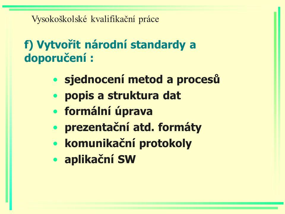 f) Vytvořit národní standardy a doporučení : sjednocení metod a procesů popis a struktura dat formální úprava prezentační atd. formáty komunikační pro