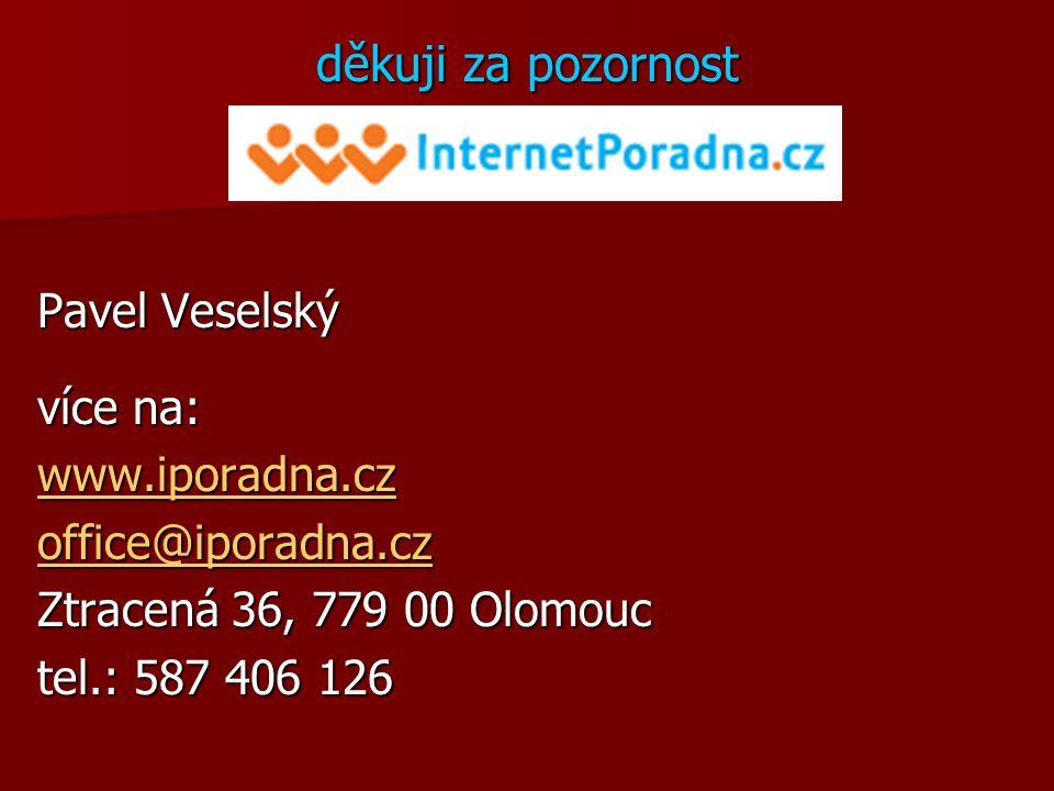 děkuji za pozornost Pavel Veselský více na: www.iporadna.cz office@iporadna.cz Ztracená 36, 779 00 Olomouc tel.: 587 406 126