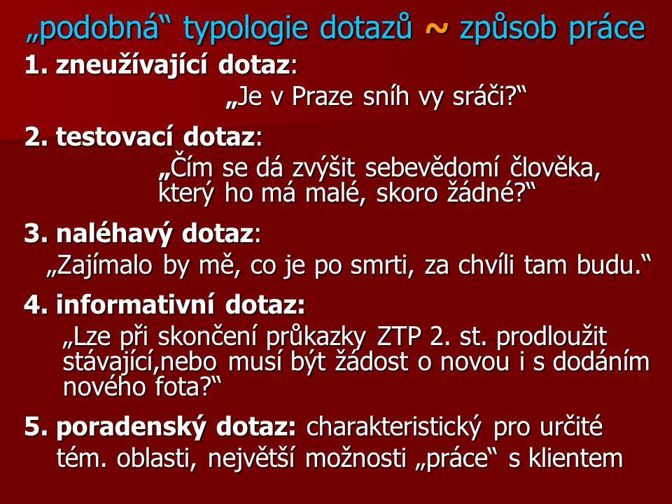 """""""podobná typologie dotazů ~ způsob práce 1.zneužívající dotaz: """"Je v Praze sníh vy sráči? 2."""