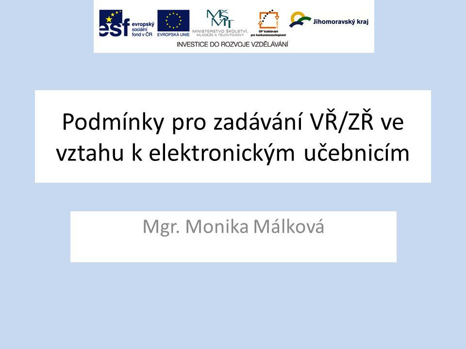Podmínky pro zadávání VŘ/ZŘ ve vztahu k elektronickým učebnicím Mgr. Monika Málková