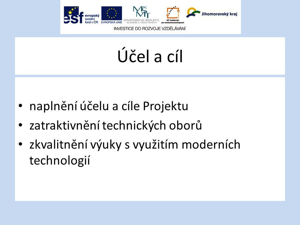 Účel a cíl naplnění účelu a cíle Projektu zatraktivnění technických oborů zkvalitnění výuky s využitím moderních technologií