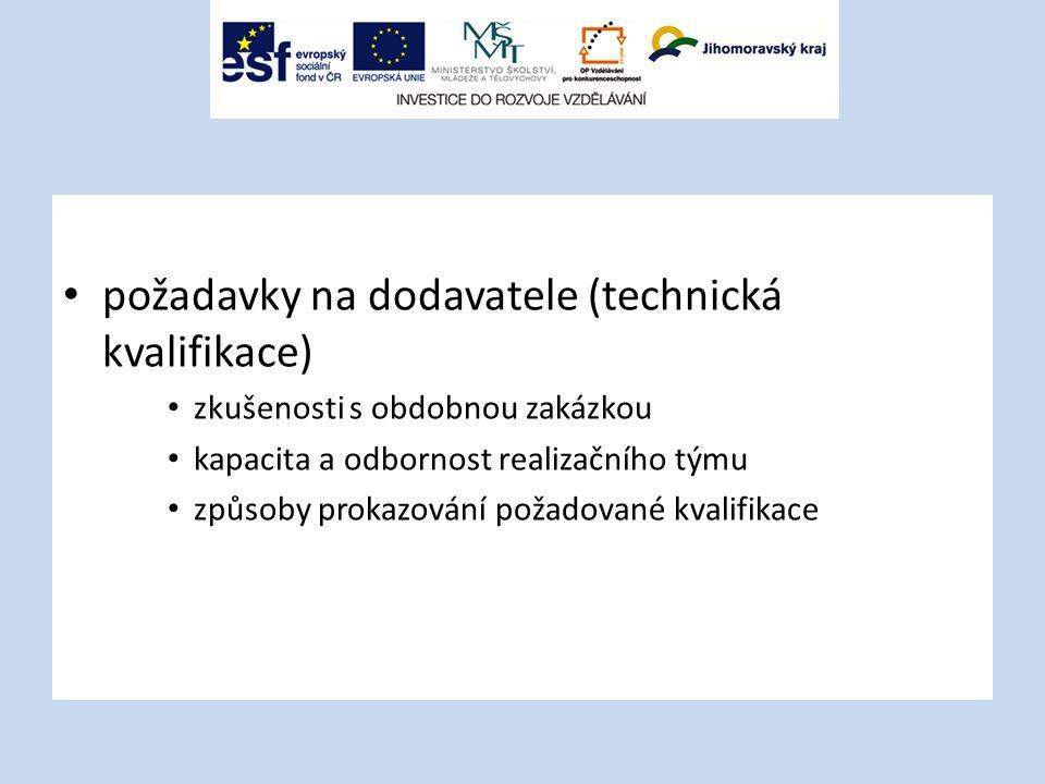 požadavky na dodavatele (technická kvalifikace) zkušenosti s obdobnou zakázkou kapacita a odbornost realizačního týmu způsoby prokazování požadované kvalifikace