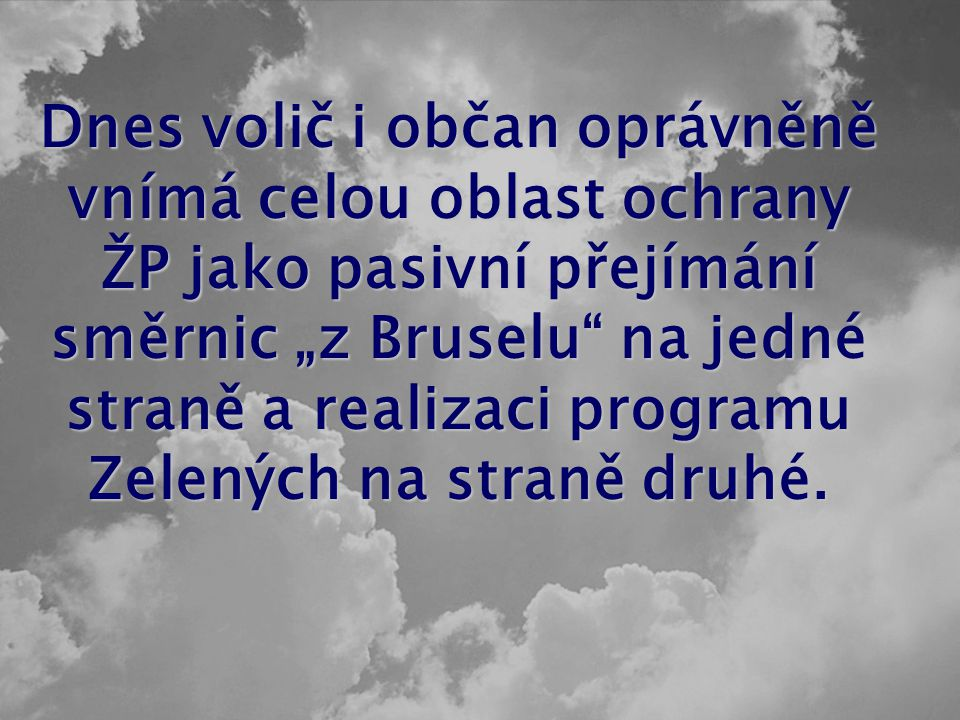 """Dnes volič i občan oprávněně vnímá celou oblast ochrany ŽP jako pasivní přejímání směrnic """"z Bruselu na jedné straně a realizaci programu Zelených na straně druhé."""
