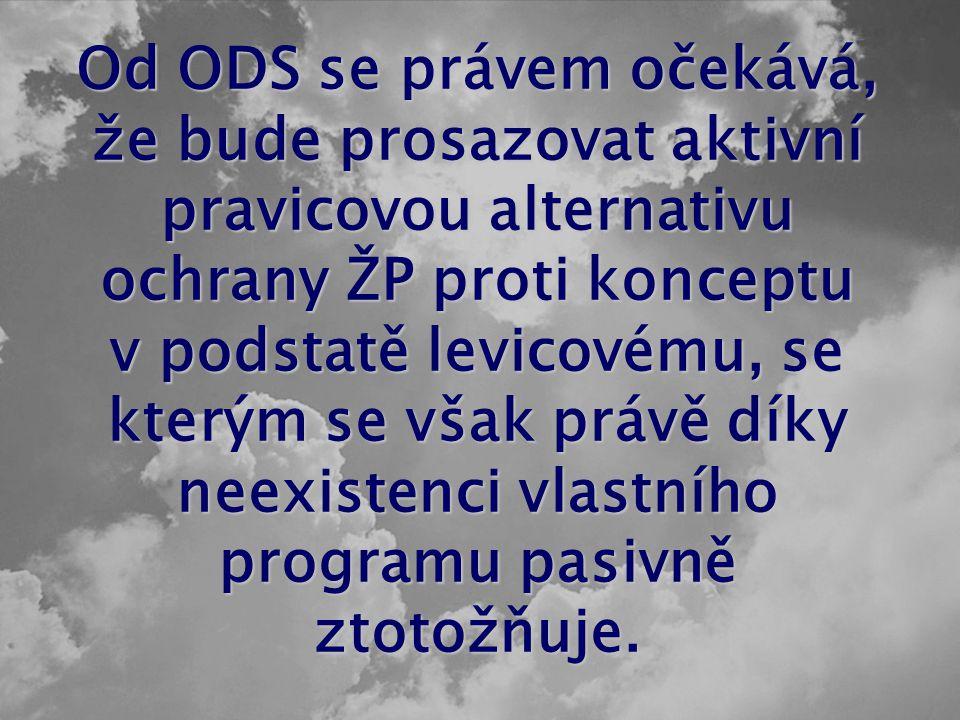 Od ODS se právem očekává, že bude prosazovat aktivní pravicovou alternativu ochrany ŽP proti konceptu v podstatě levicovému, se kterým se však právě díky neexistenci vlastního programu pasivně ztotožňuje.