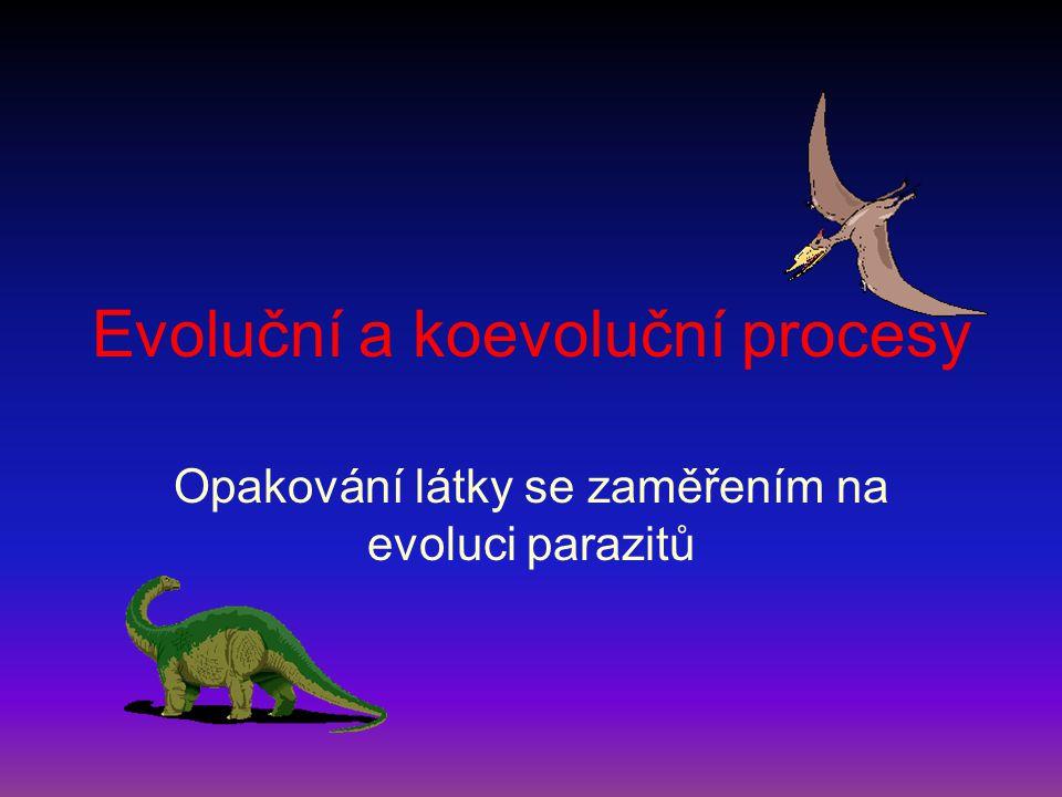 Evoluční a koevoluční procesy Opakování látky se zaměřením na evoluci parazitů
