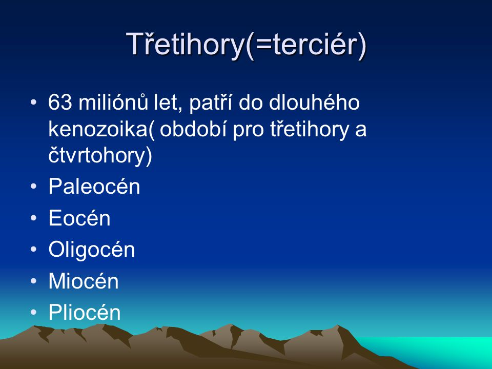 geologie Geologicky neklidné období ALPINSKO- HIMALÁJSKÉ VRÁSNĚNÍ začalo na konci křídy( druhohory), bylo doprovázeno častými zdvihy a poklesy pevnin, vulkanická činnost, zemětřesení, kontinenty se dostávaly do dnešní podoby.