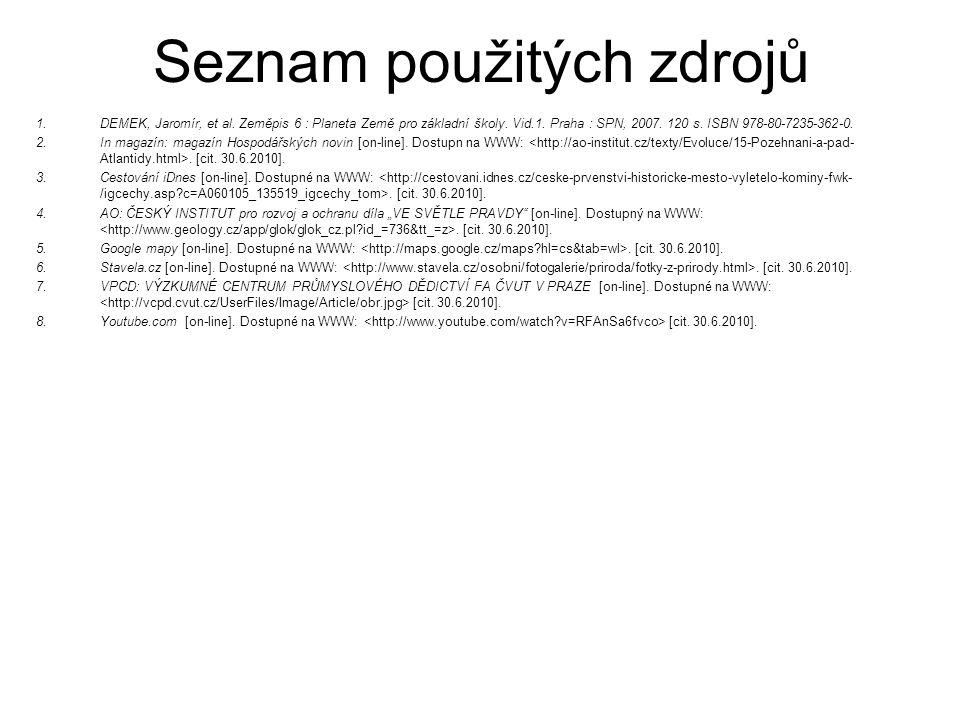 Seznam použitých zdrojů 1.DEMEK, Jaromír, et al. Zeměpis 6 : Planeta Země pro základní školy. Vid.1. Praha : SPN, 2007. 120 s. ISBN 978-80-7235-362-0.
