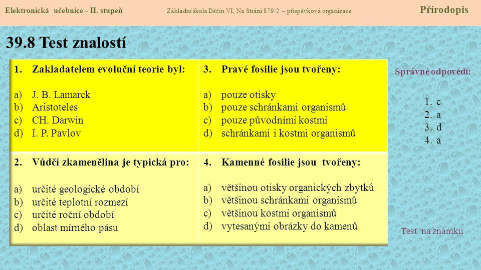 39.8 Test znalostí Správné odpovědi: 1.c 2.a 3.d 4.a Test na známku Elektronická učebnice - II. stupeň Základní škola Děčín VI, Na Stráni 879/2 – přís