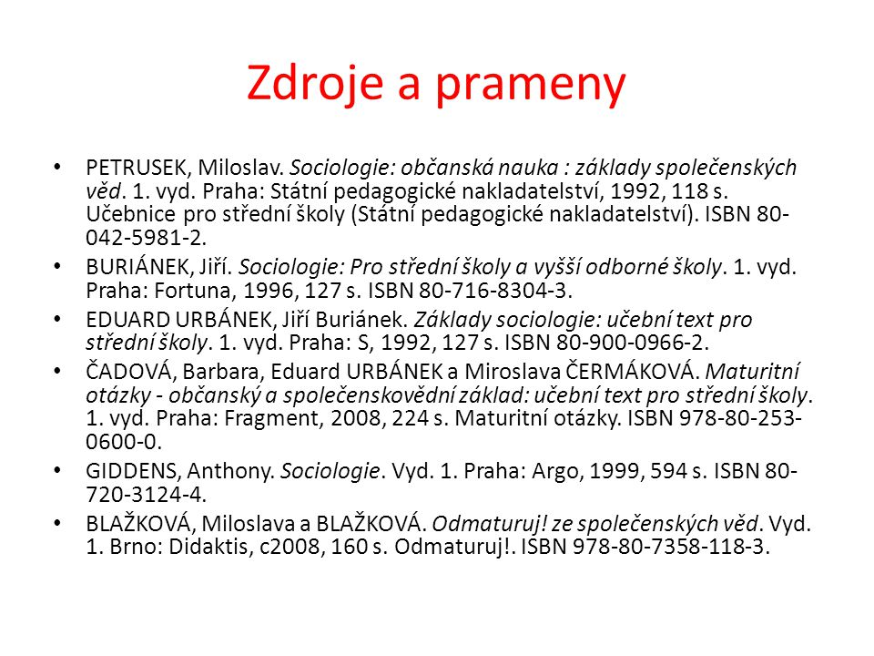 Zdroje a prameny PETRUSEK, Miloslav. Sociologie: občanská nauka : základy společenských věd.
