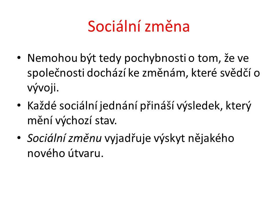 Sociální změna Nemohou být tedy pochybnosti o tom, že ve společnosti dochází ke změnám, které svědčí o vývoji.