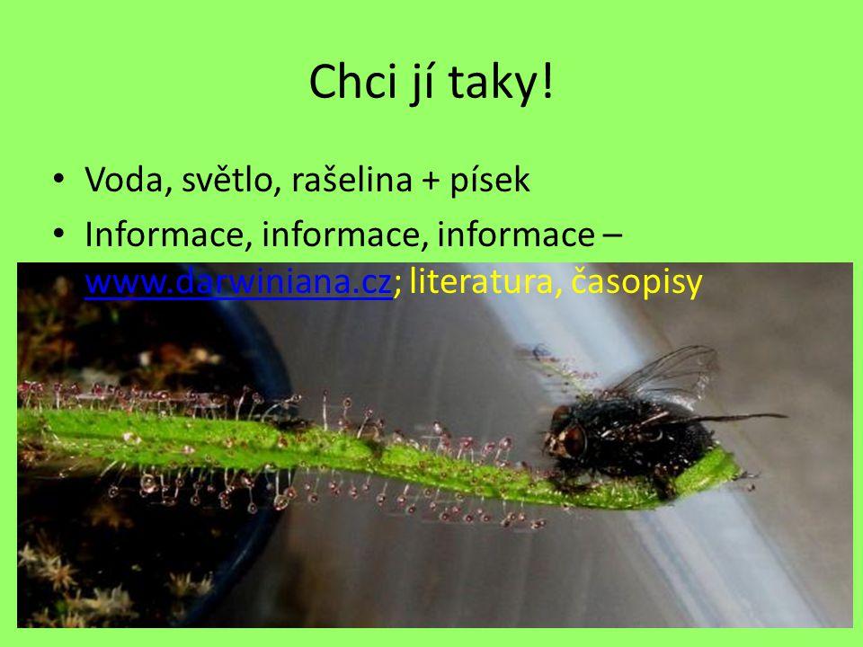 Chci jí taky! Voda, světlo, rašelina + písek Informace, informace, informace – www.darwiniana.cz; literatura, časopisy www.darwiniana.cz