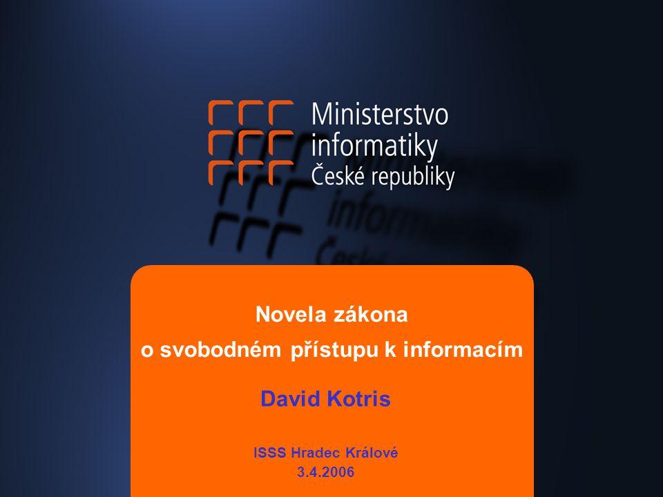 Novela zákona o svobodném přístupu k informacím David Kotris ISSS Hradec Králové 3.4.2006