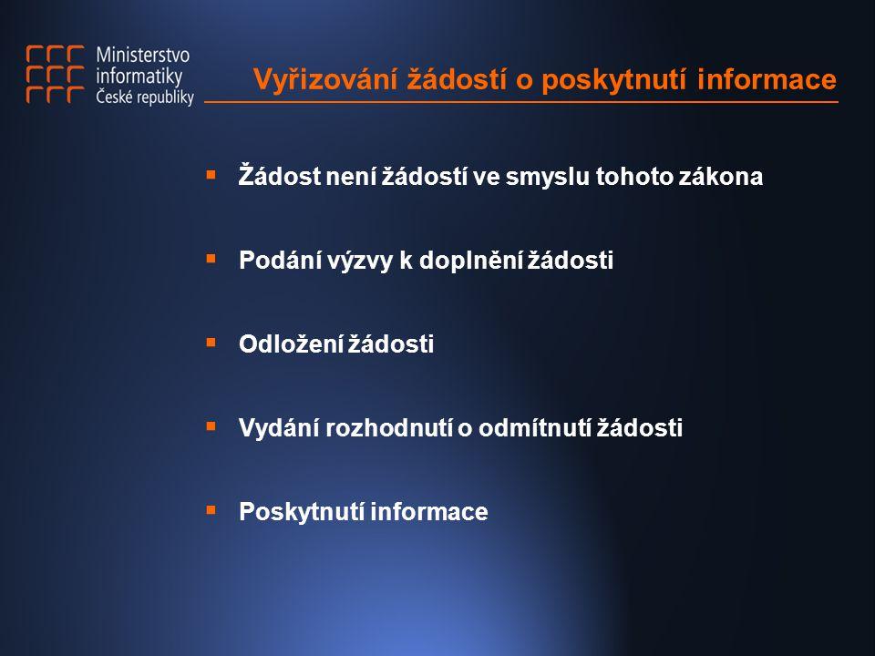 Vyřizování žádostí o poskytnutí informace  Žádost není žádostí ve smyslu tohoto zákona  Podání výzvy k doplnění žádosti  Odložení žádosti  Vydání