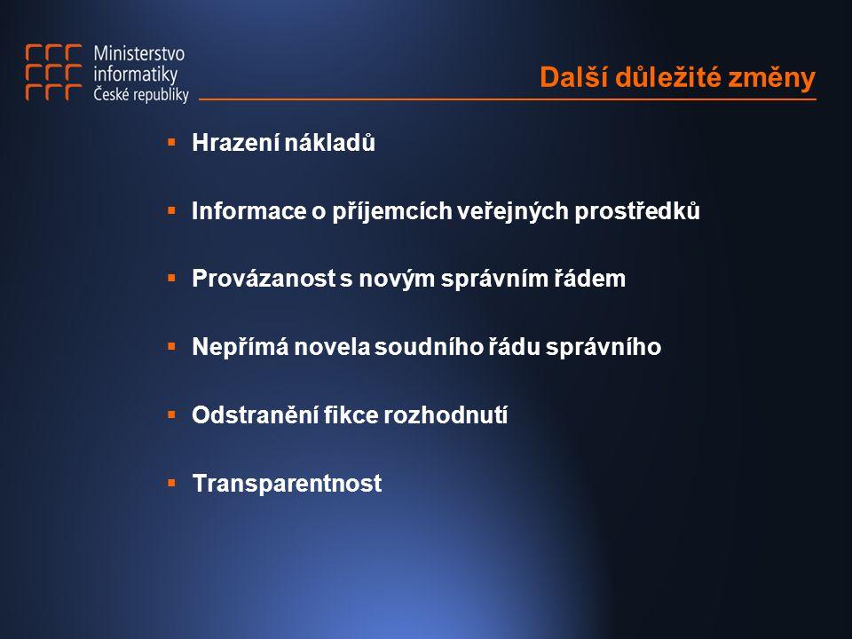 Další důležité změny  Hrazení nákladů  Informace o příjemcích veřejných prostředků  Provázanost s novým správním řádem  Nepřímá novela soudního řá