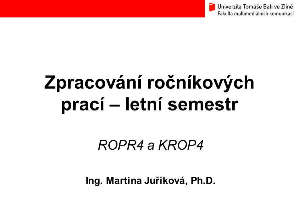 Zpracování ročníkových prací – letní semestr ROPR4 a KROP4 Ing. Martina Juříková, Ph.D.