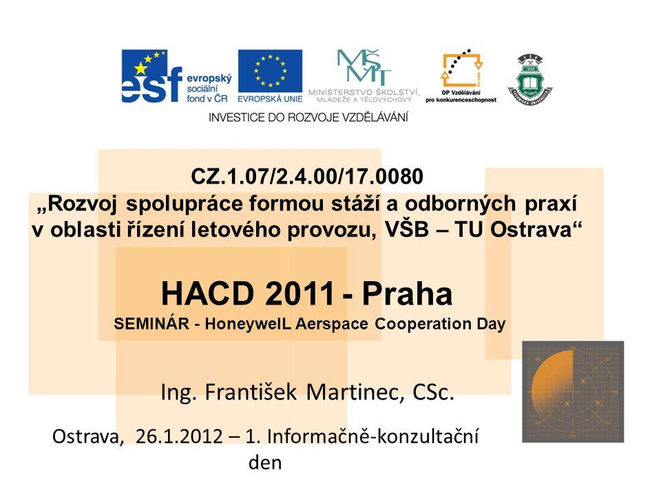 """CZ.1.07/2.4.00/17.0080 """"Rozvoj spolupráce formou stáží a odborných praxí v oblasti řízení letového provozu, VŠB – TU Ostrava HACD 2011 - Praha Ing."""
