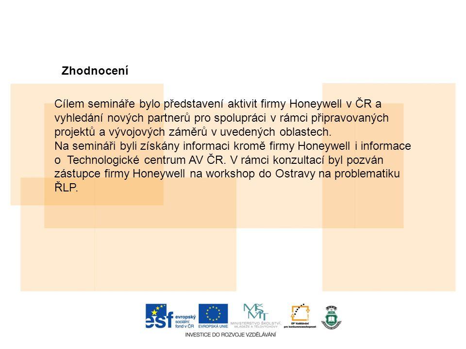 Zhodnocení Cílem semináře bylo představení aktivit firmy Honeywell v ČR a vyhledání nových partnerů pro spolupráci v rámci připravovaných projektů a vývojových záměrů v uvedených oblastech.
