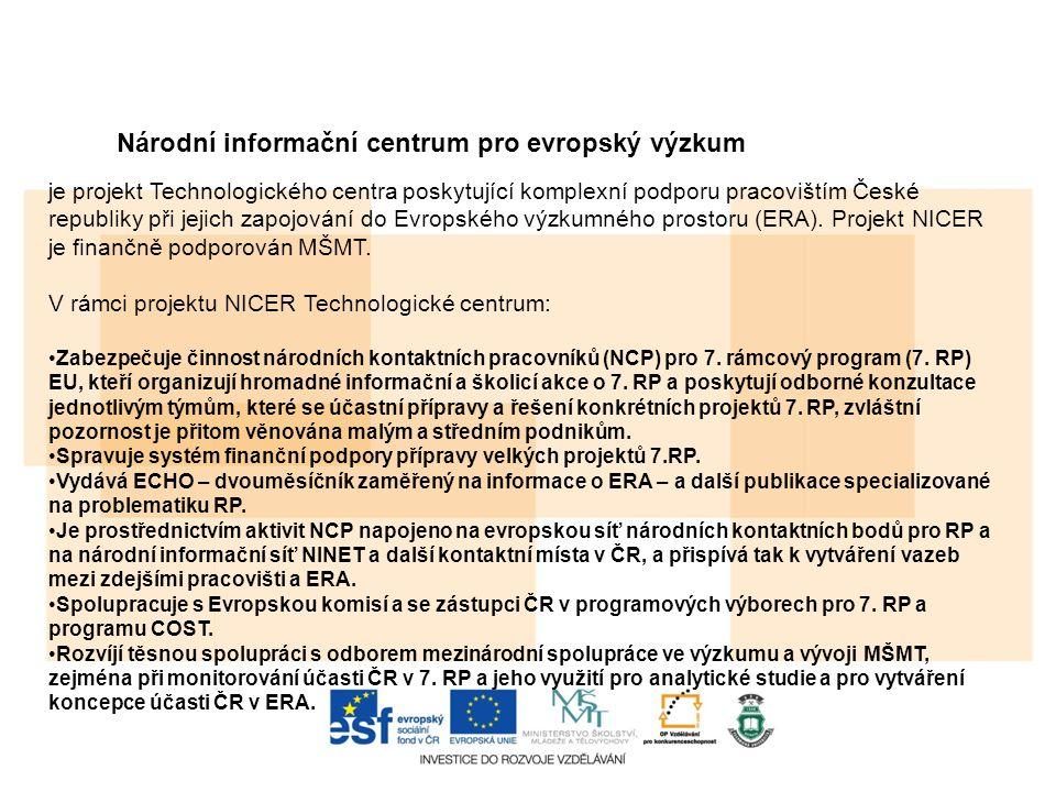 Národní informační centrum pro evropský výzkum je projekt Technologického centra poskytující komplexní podporu pracovištím České republiky při jejich zapojování do Evropského výzkumného prostoru (ERA).