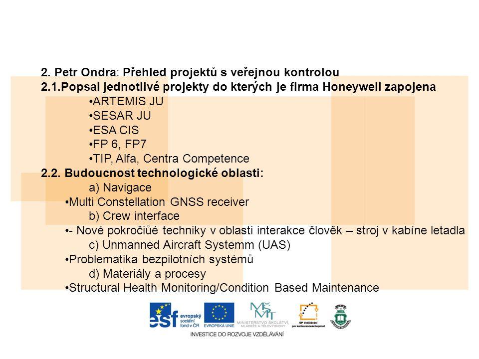 2. Petr Ondra: Přehled projektů s veřejnou kontrolou 2.1.Popsal jednotlivé projekty do kterých je firma Honeywell zapojena ARTEMIS JU SESAR JU ESA CIS