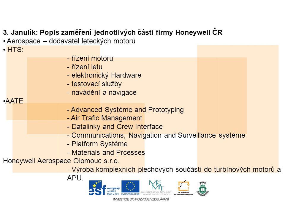 3. Janulík: Popis zaměření jednotlivých části firmy Honeywell ČR Aerospace – dodavatel leteckých motorů HTS: - řízení motoru - řízení letu - elektroni