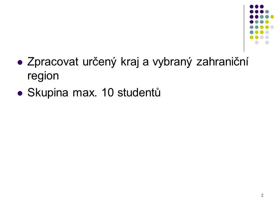 2 Zpracovat určený kraj a vybraný zahraniční region Skupina max. 10 studentů