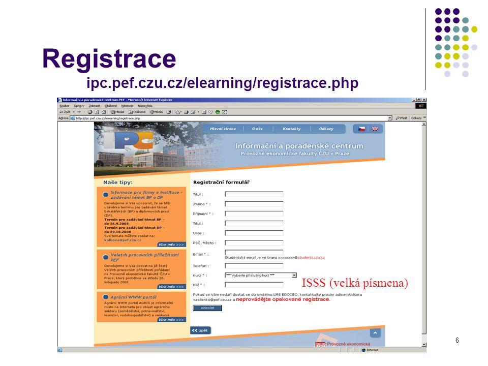 6 Registrace ipc.pef.czu.cz/elearning/registrace.php ISSS (velká písmena)