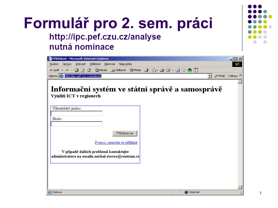 7 Formulář pro 2. sem. práci http://ipc.pef.czu.cz/analyse nutná nominace