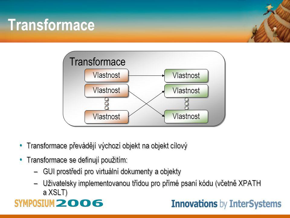 Transformace Transformace převádějí výchozí objekt na objekt cílový Transformace převádějí výchozí objekt na objekt cílový Transformace se definují použitím: Transformace se definují použitím: –GUI prostředí pro virtuální dokumenty a objekty –Uživatelsky implementovanou třídou pro přímé psaní kódu (včetně XPATH a XSLT) Transformace Vlastnost
