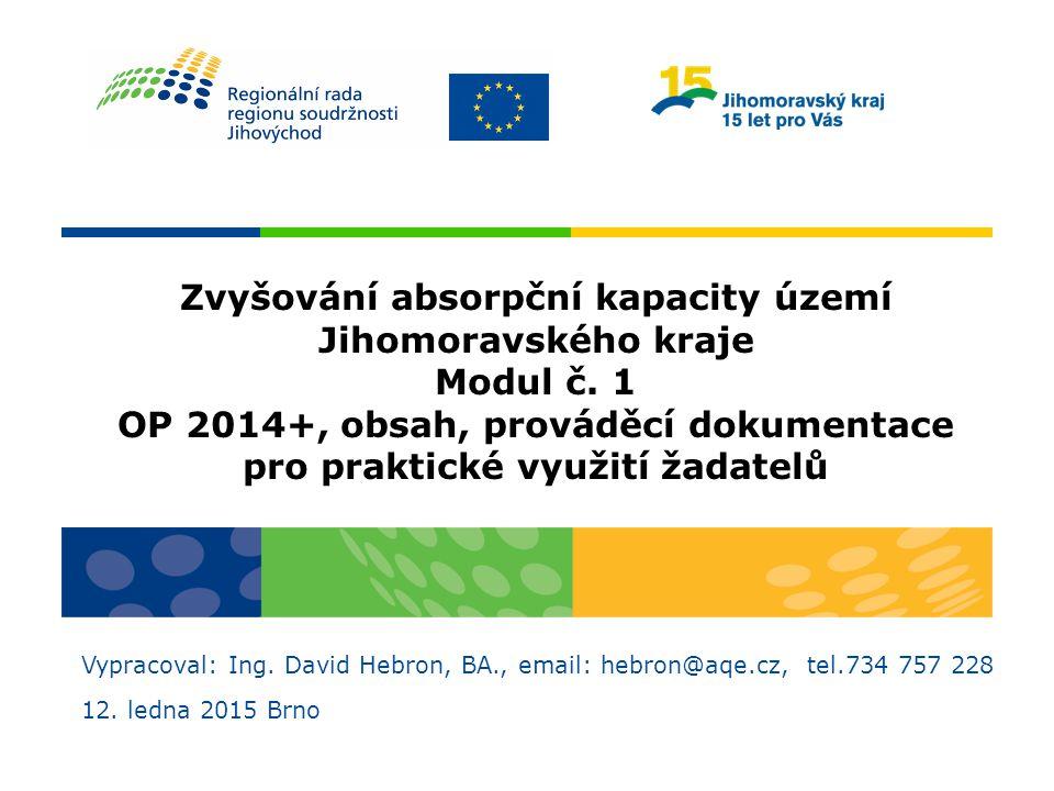 Zvyšování absorpční kapacity území Jihomoravského kraje Modul č. 1 OP 2014+, obsah, prováděcí dokumentace pro praktické využití žadatelů Vypracoval: I