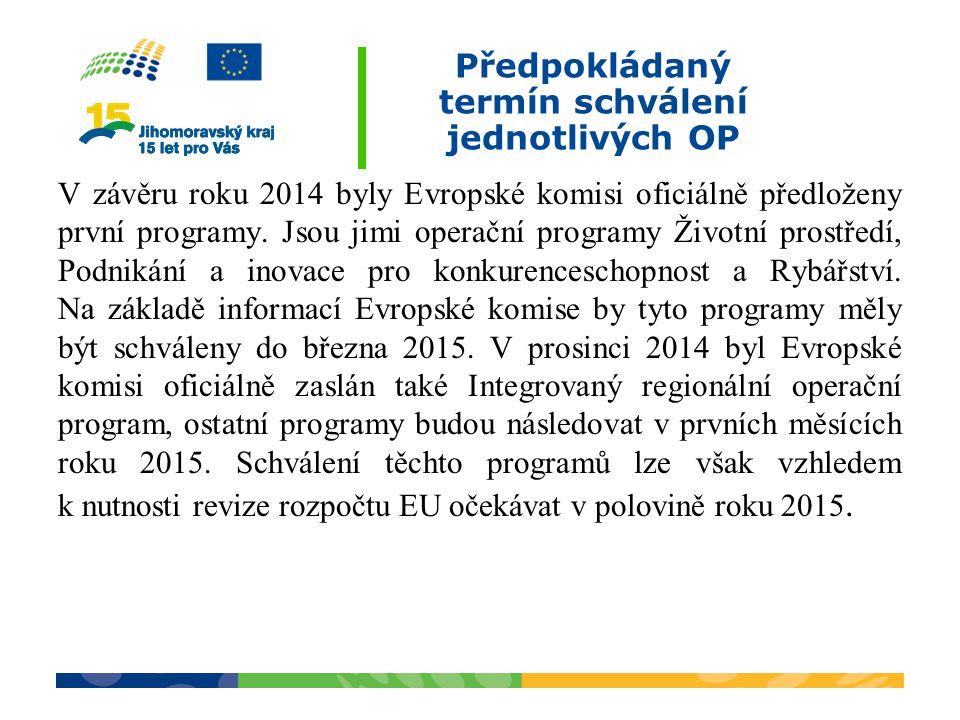 Předpokládaný termín schválení jednotlivých OP V závěru roku 2014 byly Evropské komisi oficiálně předloženy první programy. Jsou jimi operační program