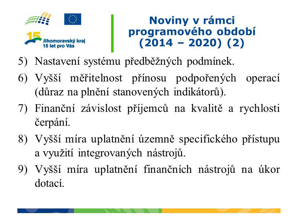 Noviny v rámci programového období (2014 – 2020) (2) 5)Nastavení systému předběžných podmínek. 6)Vyšší měřitelnost přínosu podpořených operací (důraz