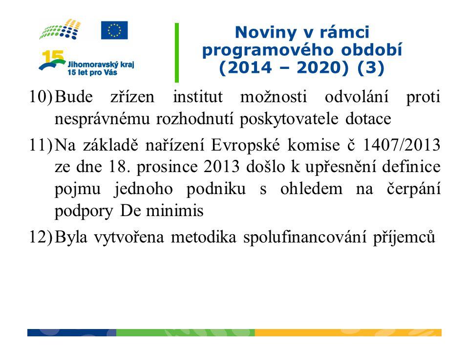Noviny v rámci programového období (2014 – 2020) (3) 10)Bude zřízen institut možnosti odvolání proti nesprávnému rozhodnutí poskytovatele dotace 11)Na základě nařízení Evropské komise č 1407/2013 ze dne 18.