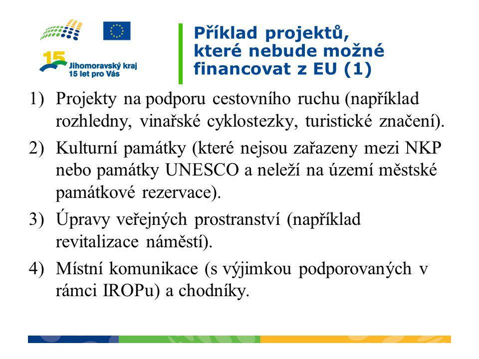 Příklad projektů, které nebude možné financovat z EU (1) 1)Projekty na podporu cestovního ruchu (například rozhledny, vinařské cyklostezky, turistické značení).