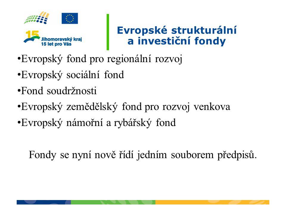 Evropské strukturální a investiční fondy Evropský fond pro regionální rozvoj Evropský sociální fond Fond soudržnosti Evropský zemědělský fond pro rozvoj venkova Evropský námořní a rybářský fond Fondy se nyní nově řídí jedním souborem předpisů.