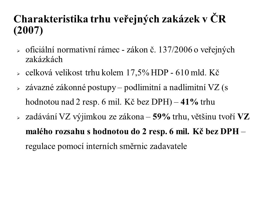 Charakteristika trhu veřejných zakázek v ČR (2007)  oficiální normativní rámec - zákon č.