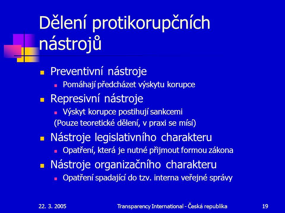 22. 3. 2005Transparency International - Česká republika19 Dělení protikorupčních nástrojů Preventivní nástroje Pomáhají předcházet výskytu korupce Rep