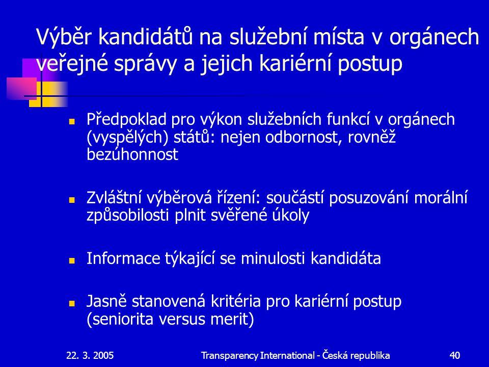 22. 3. 2005Transparency International - Česká republika40 Výběr kandidátů na služební místa v orgánech veřejné správy a jejich kariérní postup Předpok
