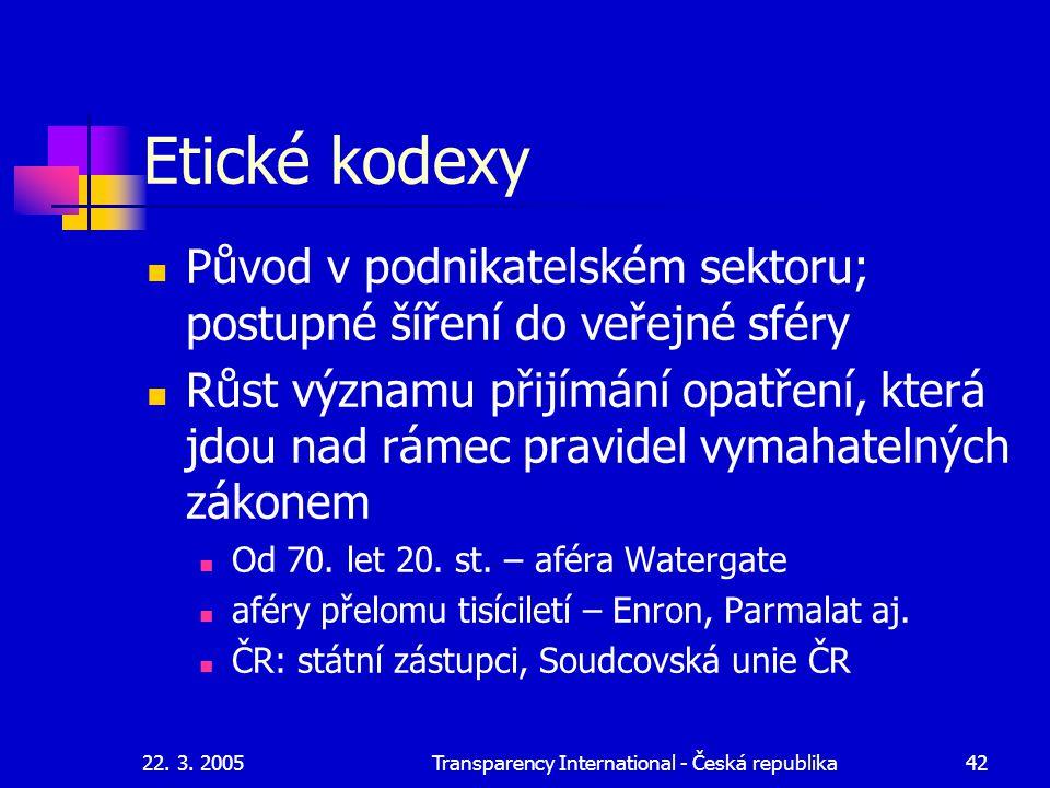 22. 3. 2005Transparency International - Česká republika42 Etické kodexy Původ v podnikatelském sektoru; postupné šíření do veřejné sféry Růst významu