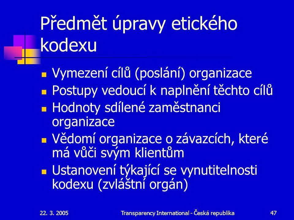 22. 3. 2005Transparency International - Česká republika47 Předmět úpravy etického kodexu Vymezení cílů (poslání) organizace Postupy vedoucí k naplnění