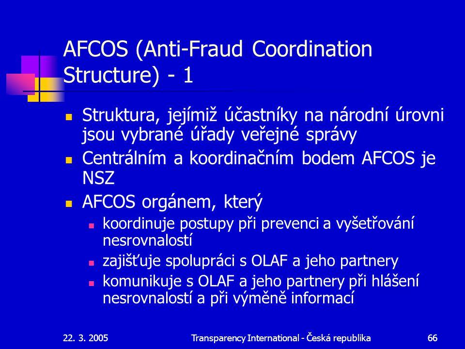22. 3. 2005Transparency International - Česká republika66 AFCOS (Anti-Fraud Coordination Structure) - 1 Struktura, jejímiž účastníky na národní úrovni